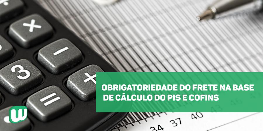 Obrigatoriedade do Frete na base de cálculo do PIS e COFINS
