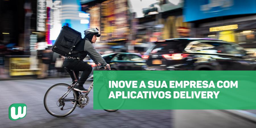 Inove a sua empresa com aplicativos delivery