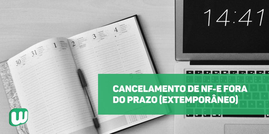 Cancelamento de NF-e fora do prazo (Extemporâneo)