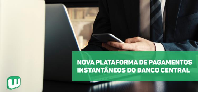 Pix: nova plataforma de pagamentos instantâneos do Banco Central
