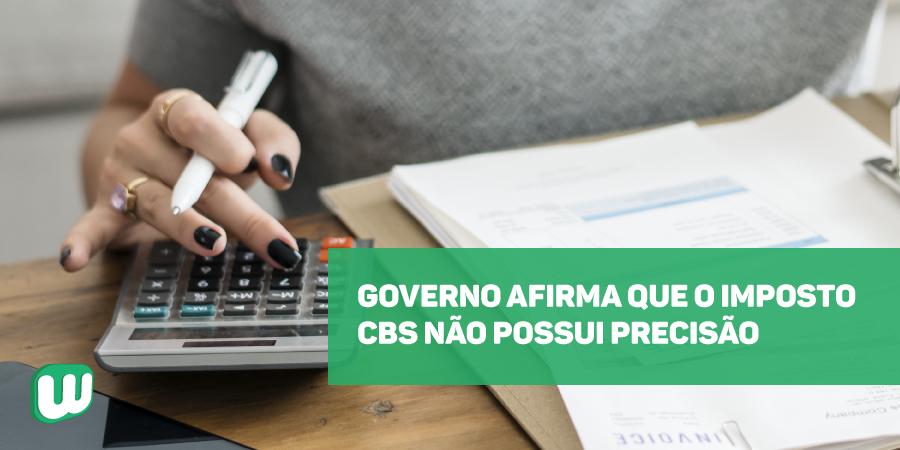 Governo afirma que imposto CBS não possui precisão