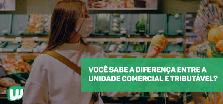 Você sabe a diferença entre a Unidade Comercial e Tributável?