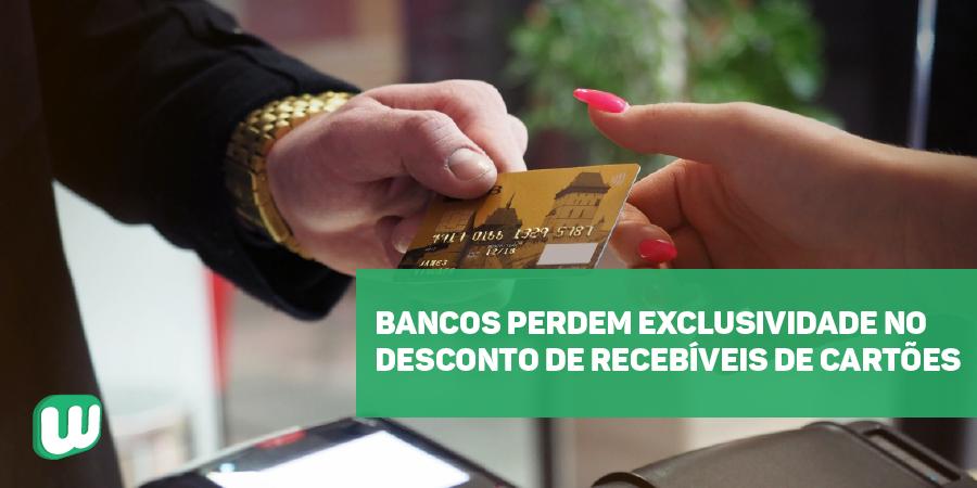 Bancos perdem exclusividade no desconto de recebíveis de cartões