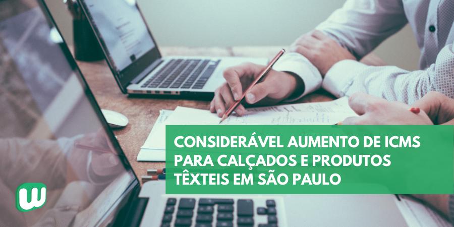 Considerável aumento de ICMS para calçados e produtos têxteis em São Paulo