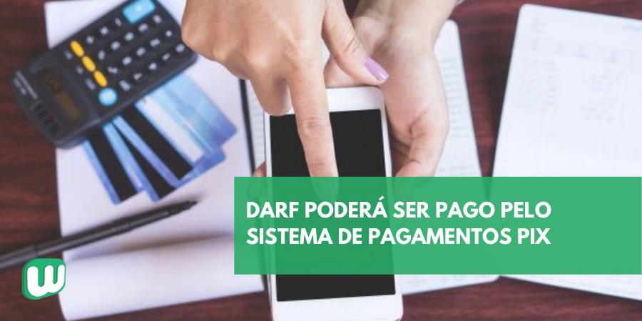 DARF poderá ser pago pelo sistema de pagamentos Pix