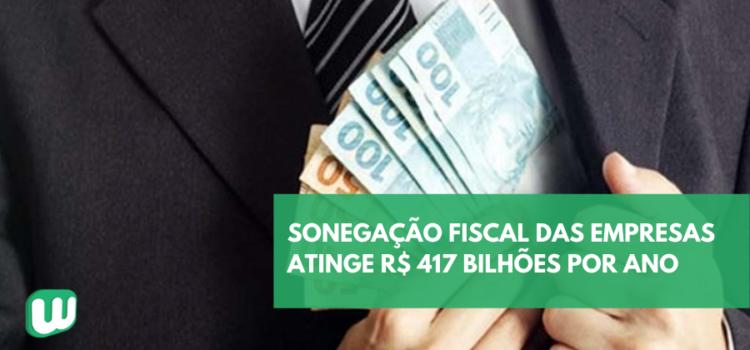 Sonegação fiscal das empresas atinge a marca de R$ 417 bilhões por ano