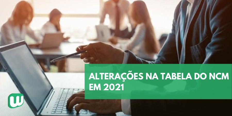 Alterações na tabela do NCM em 2021