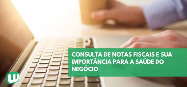 Consulta de notas fiscais e sua importância para a saúde do negócio