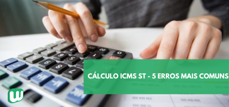 Cálculo ICMS-ST: 5 erros mais comuns