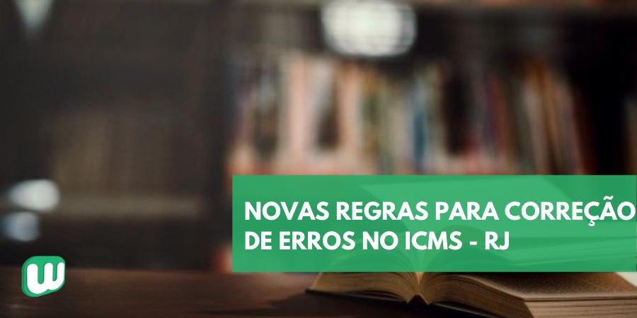 Novas regras para correção de erros no ICMS – RJ