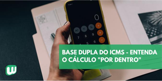 Base Dupla ICMS – Entenda o cálculo por dentro