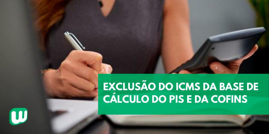Exclusão do ICMS da base de cálculo PIS/Cofins no regime não cumulativo