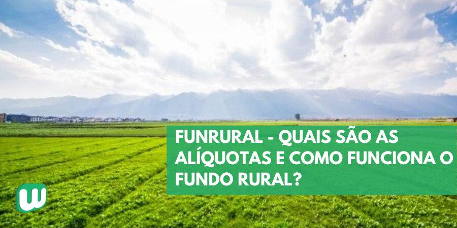Funrural – Quais são as alíquotas e como funciona o Fundo Rural?