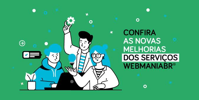Confira as novas melhorias dos serviços WebmaniaBR®