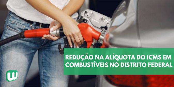 Redução na alíquota do ICMS em combustíveis no Distrito Federal